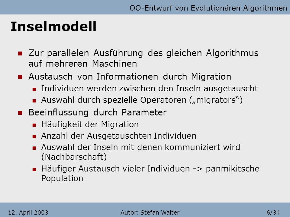 Inselmodell Zur parallelen Ausführung des gleichen Algorithmus auf mehreren Maschinen. Austausch von Informationen durch Migration.