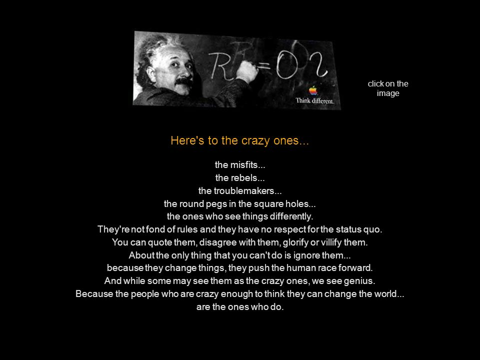 Here s to the crazy ones... the misfits... the rebels...