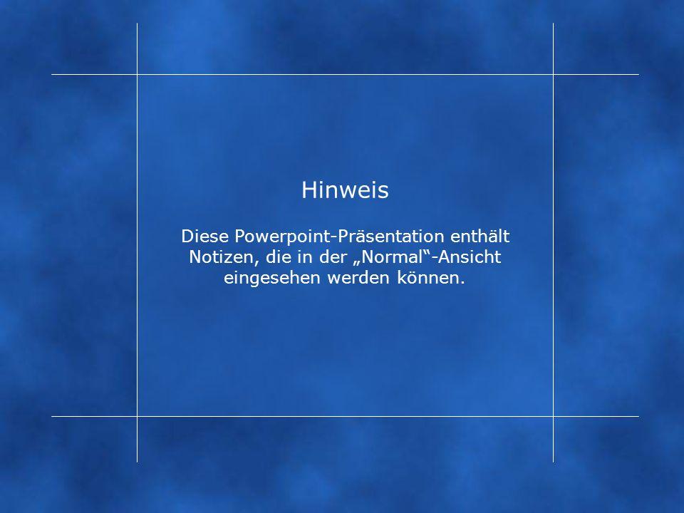 """Hinweis Diese Powerpoint-Präsentation enthält Notizen, die in der """"Normal -Ansicht eingesehen werden können."""