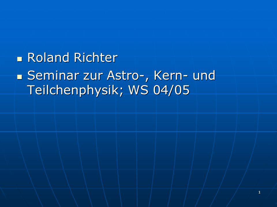 Roland Richter Seminar zur Astro-, Kern- und Teilchenphysik; WS 04/05