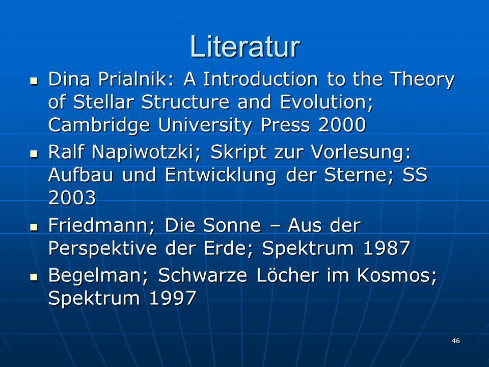 LiteraturDina Prialnik: A Introduction to the Theory of Stellar Structure and Evolution; Cambridge University Press 2000.