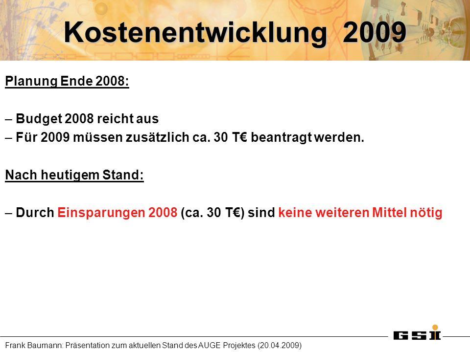 Kostenentwicklung 2009 Planung Ende 2008: Budget 2008 reicht aus