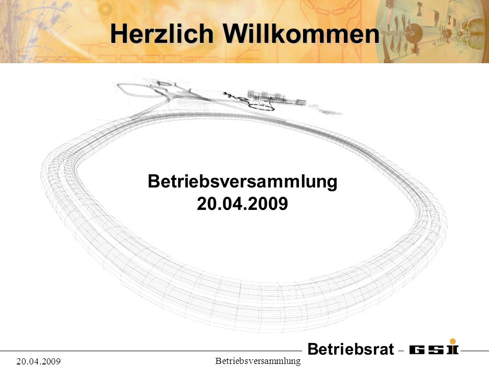Herzlich Willkommen Betriebsversammlung 20.04.2009 20.04.2009