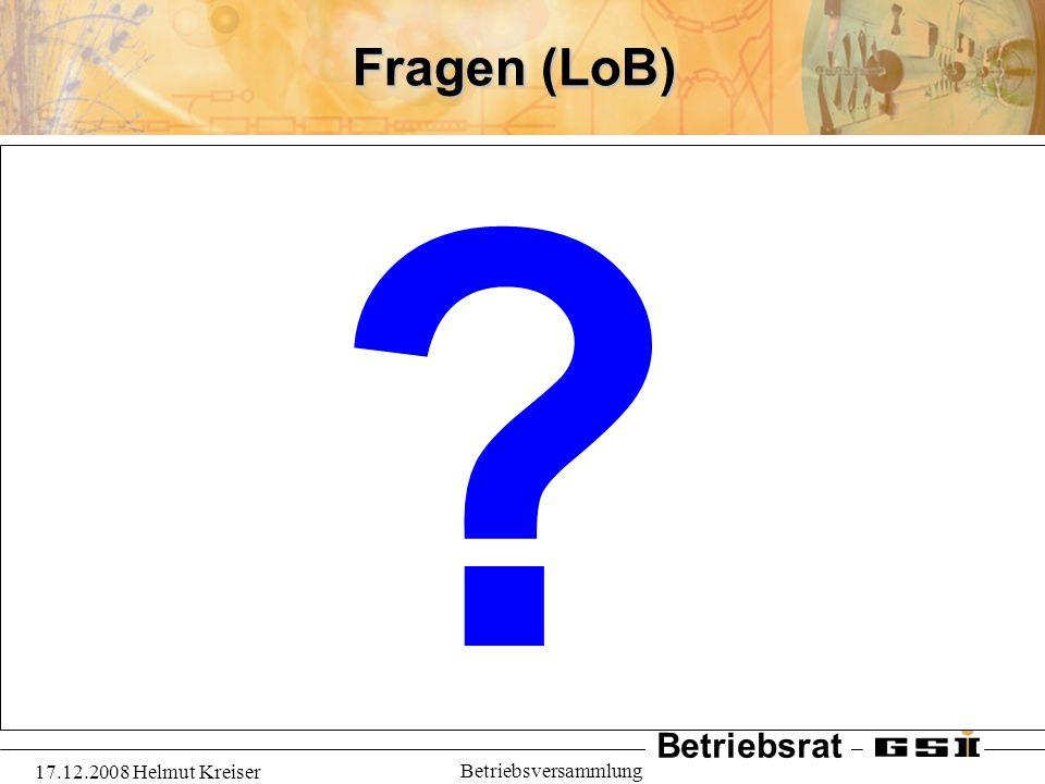 Fragen (LoB) 17.12.2008 Helmut Kreiser Betriebsversammlung