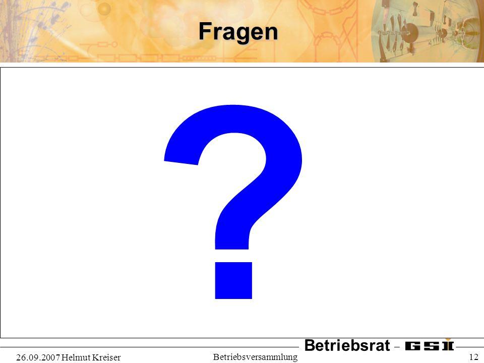 Fragen 26.09.2007 Helmut Kreiser Betriebsversammlung