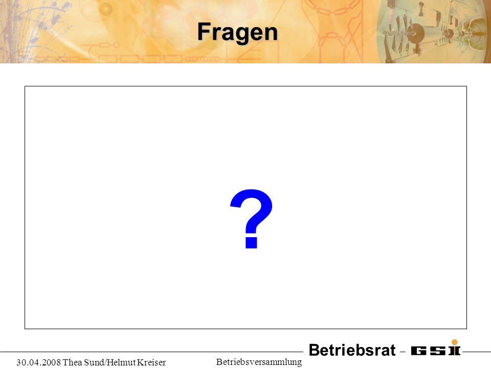 Fragen 30.04.2008 Thea Sund/Helmut Kreiser Betriebsversammlung