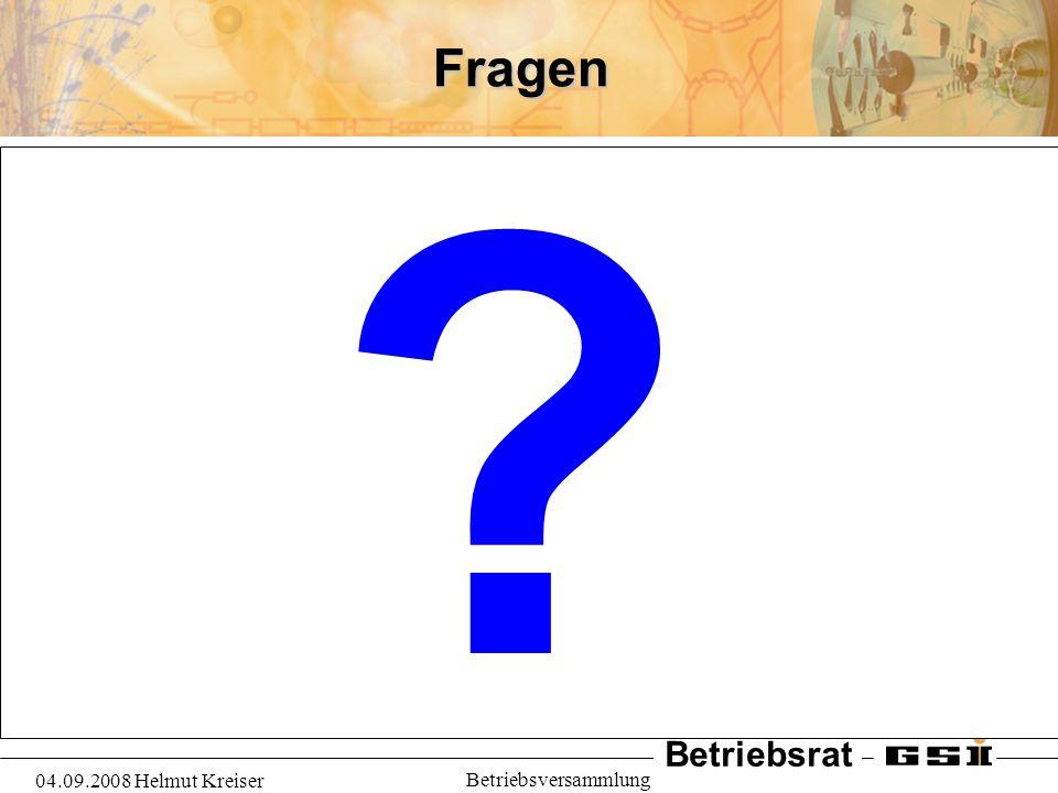 Fragen 04.09.2008 Helmut Kreiser Betriebsversammlung