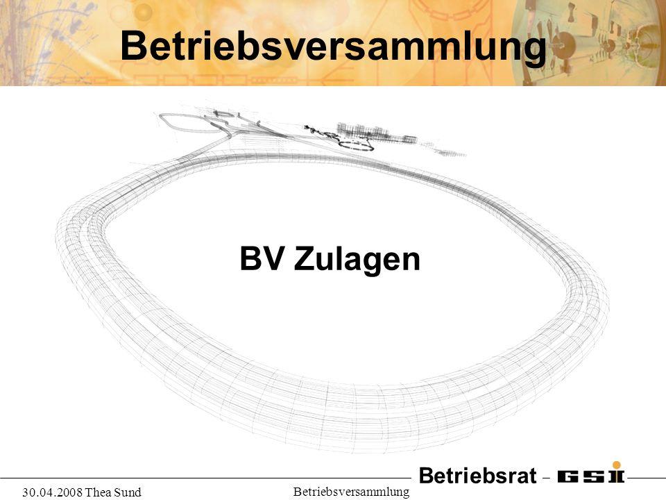 Betriebsversammlung BV Zulagen 30.04.2008 Thea Sund
