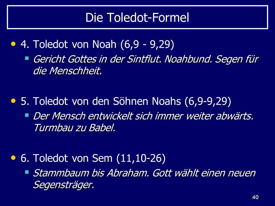 Die Toledot-Formel 4. Toledot von Noah (6,9 - 9,29)