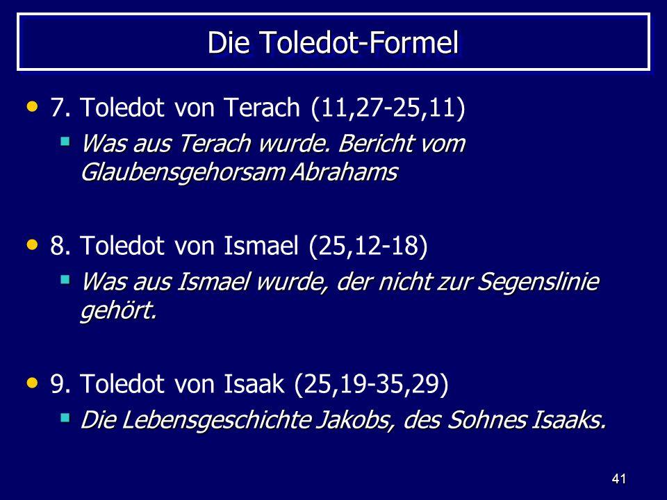 Die Toledot-Formel 7. Toledot von Terach (11,27-25,11)