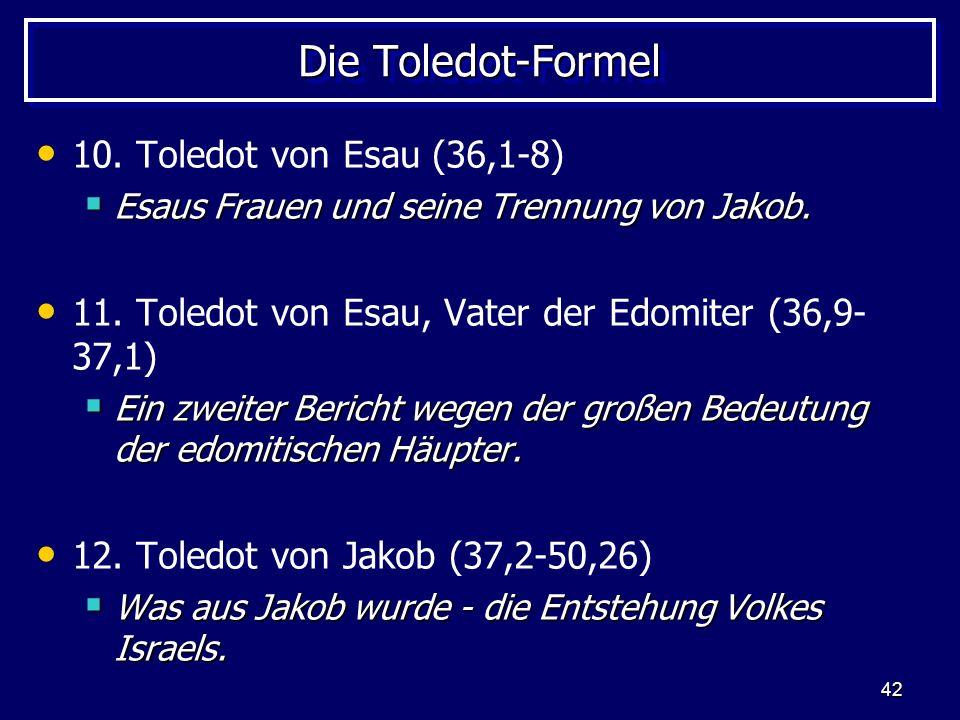 Die Toledot-Formel 10. Toledot von Esau (36,1-8)