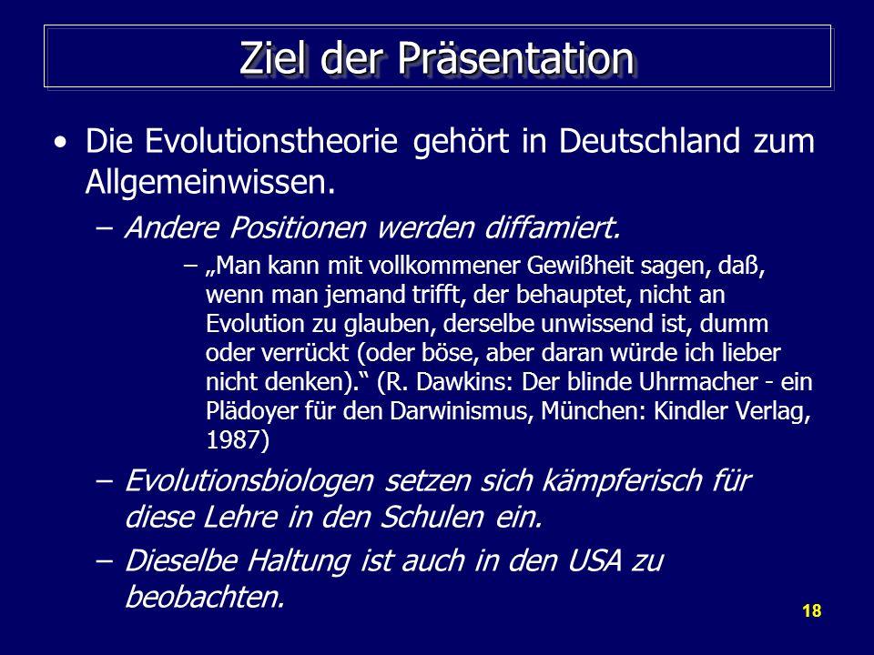 Ziel der Präsentation Die Evolutionstheorie gehört in Deutschland zum Allgemeinwissen. Andere Positionen werden diffamiert.
