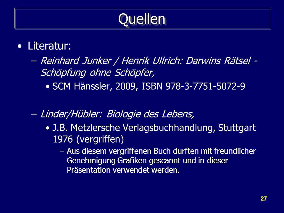 Quellen Literatur: Reinhard Junker / Henrik Ullrich: Darwins Rätsel - Schöpfung ohne Schöpfer, SCM Hänssler, 2009, ISBN 978-3-7751-5072-9.