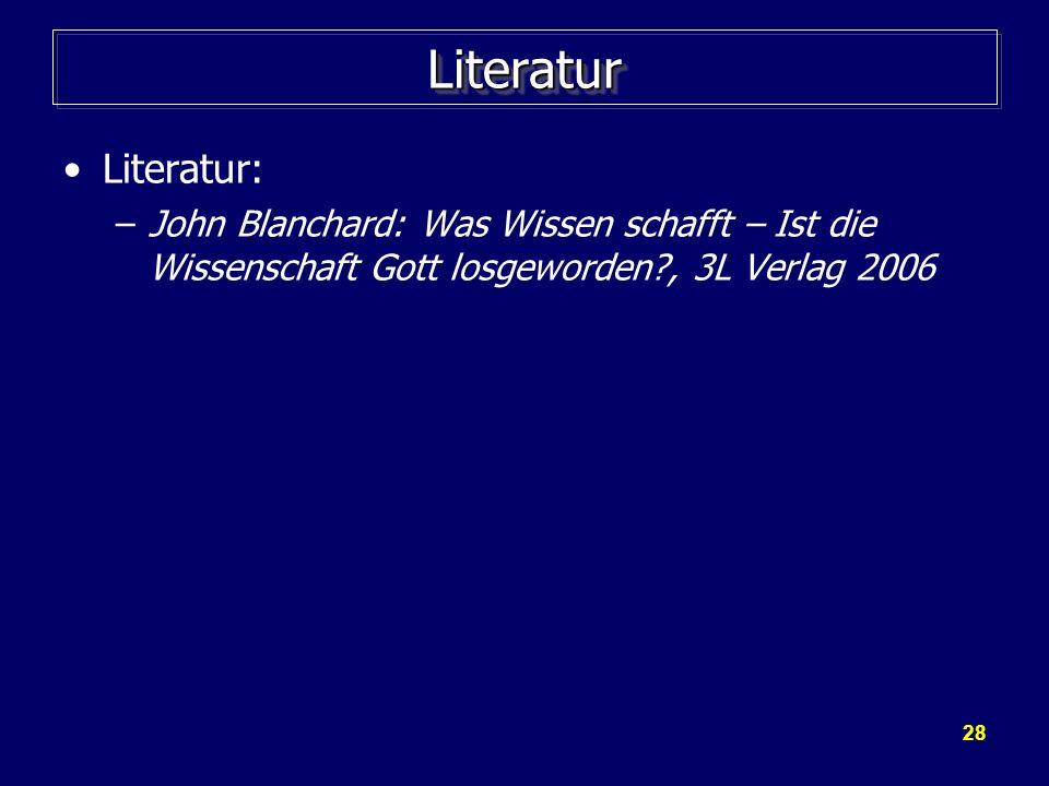 Literatur Literatur: John Blanchard: Was Wissen schafft – Ist die Wissenschaft Gott losgeworden , 3L Verlag 2006.