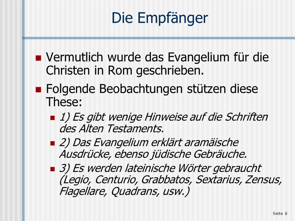 Die Empfänger Vermutlich wurde das Evangelium für die Christen in Rom geschrieben. Folgende Beobachtungen stützen diese These: