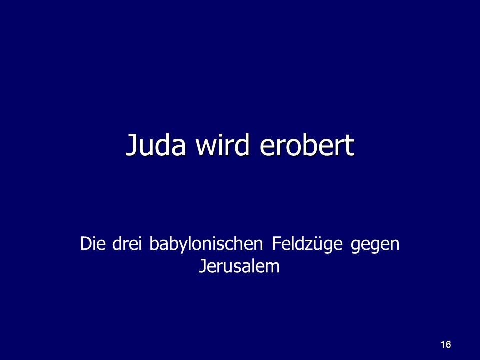 Die drei babylonischen Feldzüge gegen Jerusalem