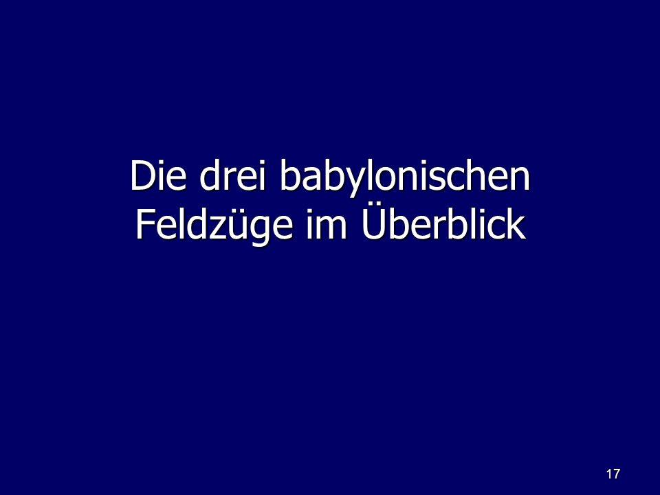 Die drei babylonischen Feldzüge im Überblick