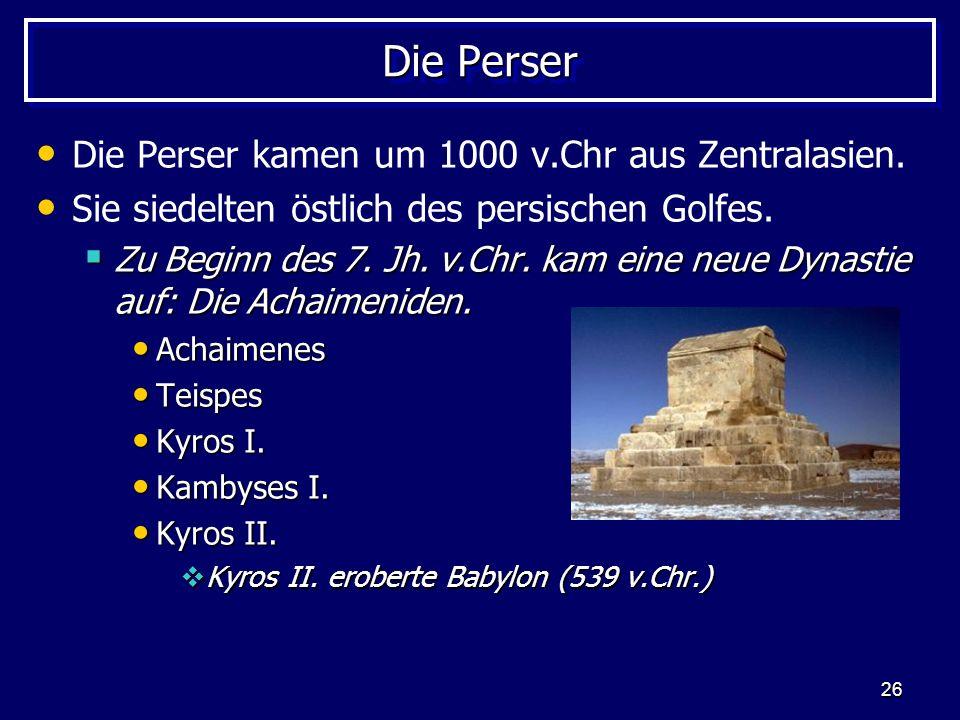 Die Perser Die Perser kamen um 1000 v.Chr aus Zentralasien.