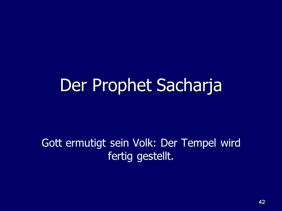 Gott ermutigt sein Volk: Der Tempel wird fertig gestellt.