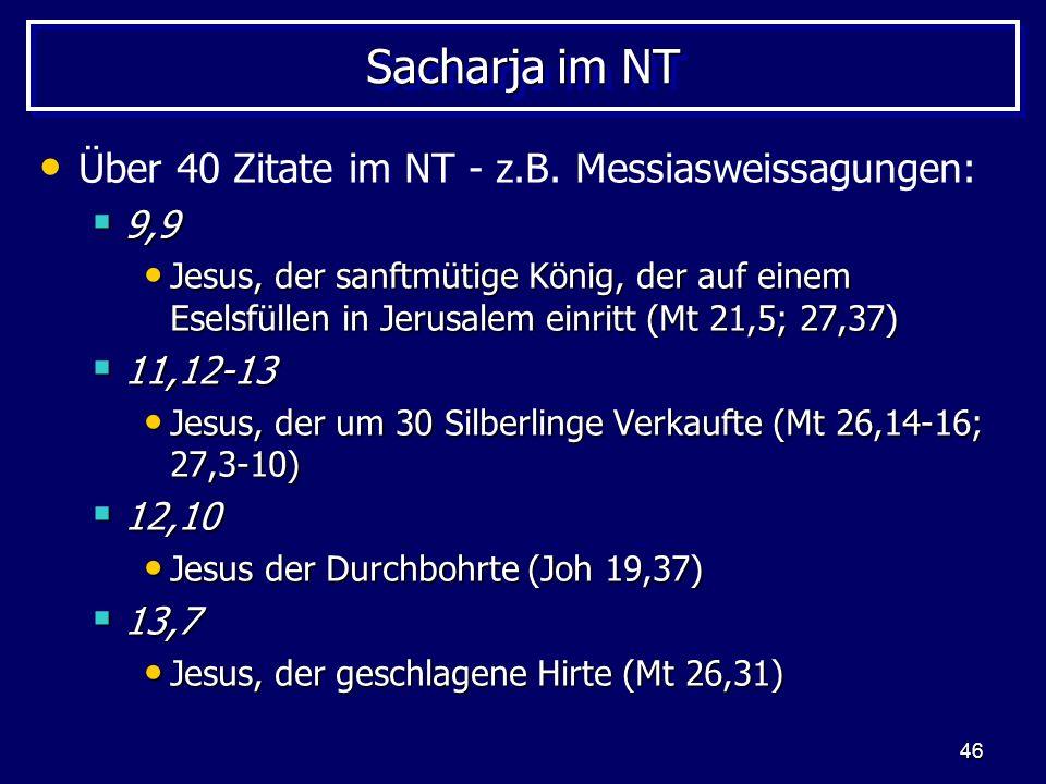 Sacharja im NT Über 40 Zitate im NT - z.B. Messiasweissagungen: 9,9