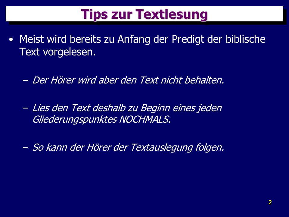 Tips zur Textlesung Meist wird bereits zu Anfang der Predigt der biblische Text vorgelesen. Der Hörer wird aber den Text nicht behalten.