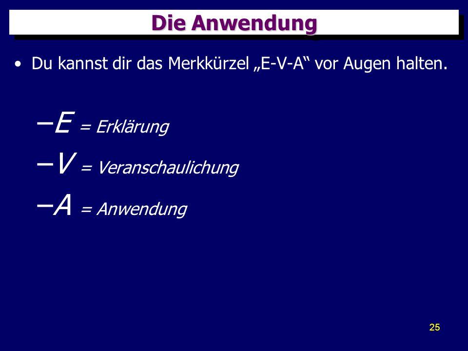 E = Erklärung V = Veranschaulichung A = Anwendung Die Anwendung