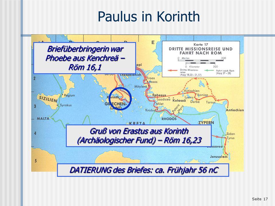 Paulus in Korinth Briefüberbringerin war Phoebe aus Kenchreä – Röm 16,1. Gruß von Erastus aus Korinth (Archäologischer Fund) – Röm 16,23.
