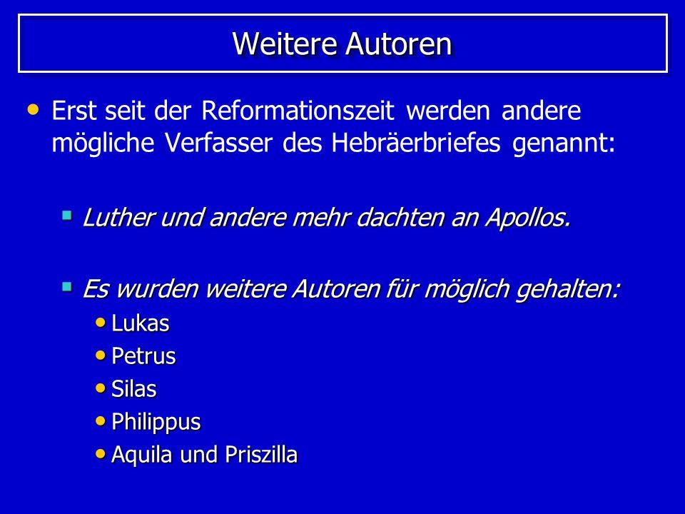 Weitere Autoren Erst seit der Reformationszeit werden andere mögliche Verfasser des Hebräerbriefes genannt: