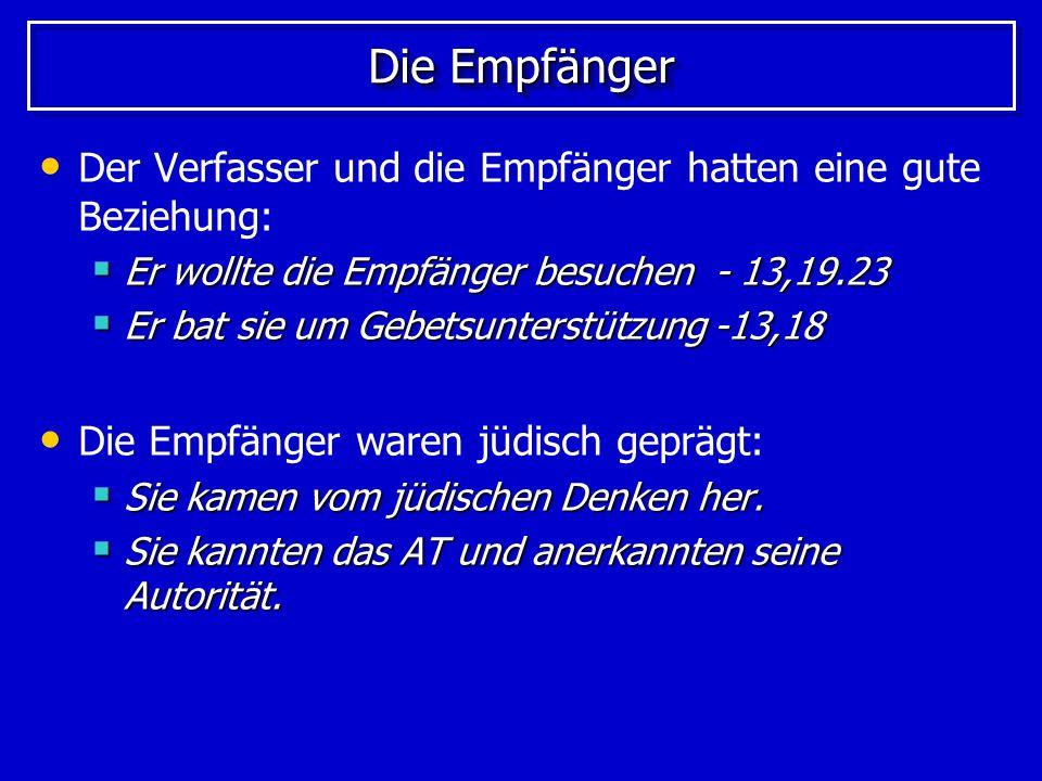 Die Empfänger Der Verfasser und die Empfänger hatten eine gute Beziehung: Er wollte die Empfänger besuchen - 13,19.23.