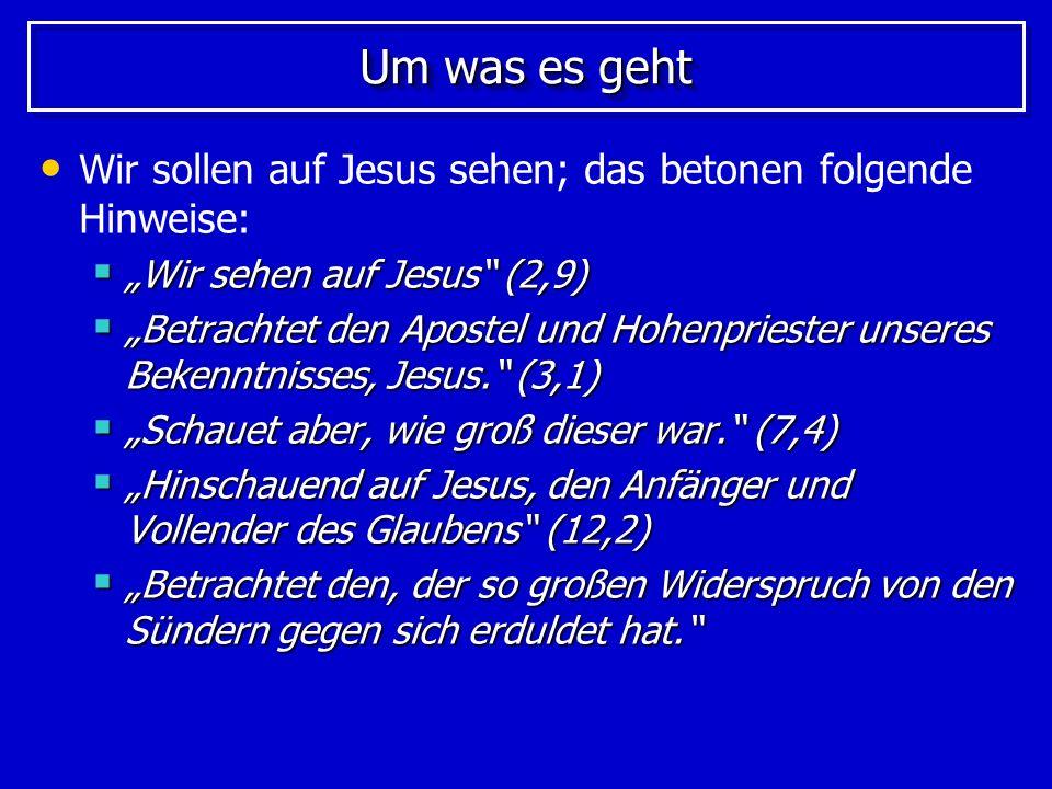 """Um was es geht Wir sollen auf Jesus sehen; das betonen folgende Hinweise: """"Wir sehen auf Jesus (2,9)"""