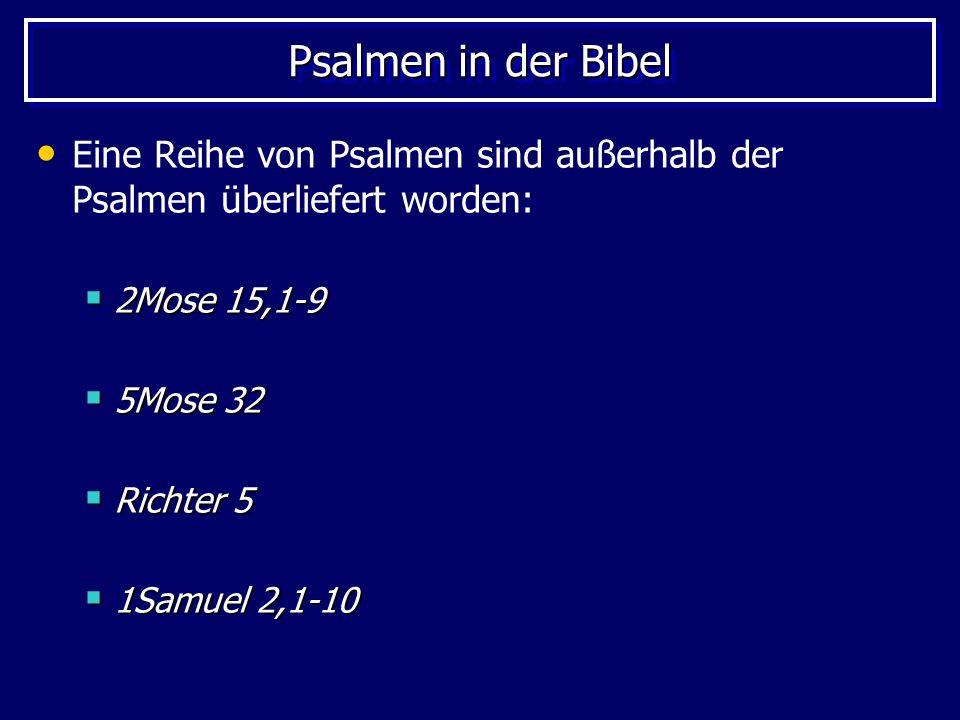 Psalmen in der Bibel Eine Reihe von Psalmen sind außerhalb der Psalmen überliefert worden: 2Mose 15,1-9.