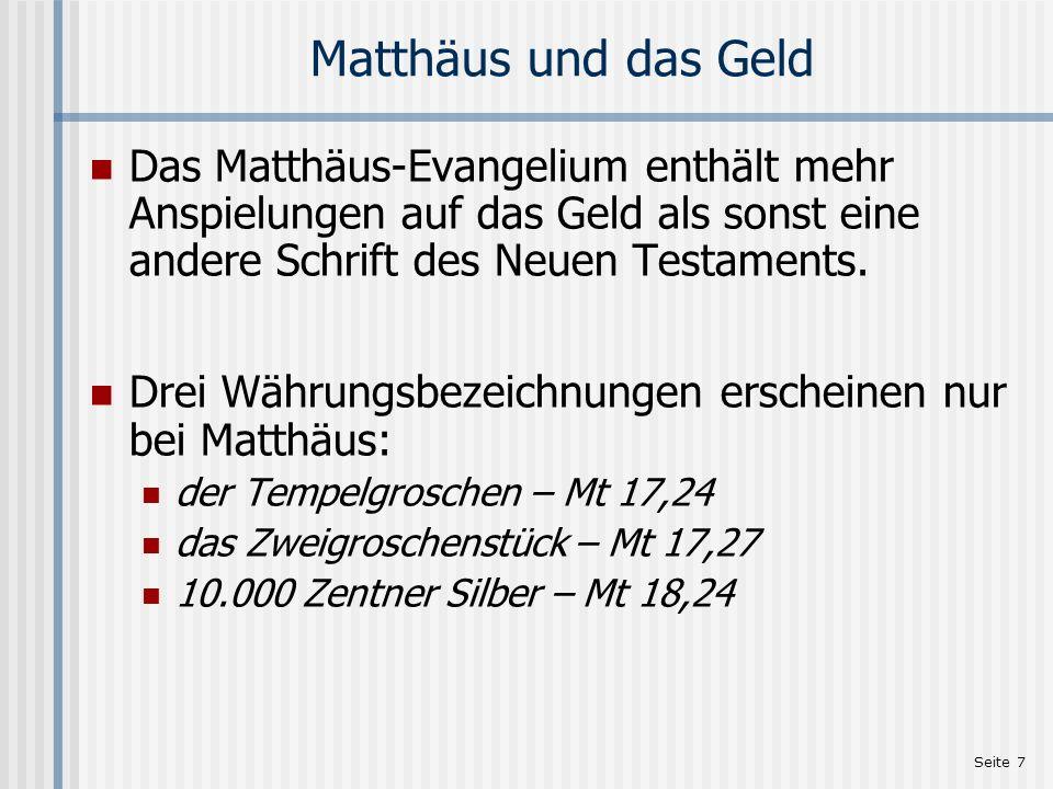 Matthäus und das Geld Das Matthäus-Evangelium enthält mehr Anspielungen auf das Geld als sonst eine andere Schrift des Neuen Testaments.