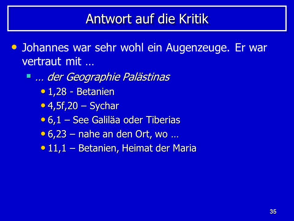 Antwort auf die Kritik Johannes war sehr wohl ein Augenzeuge. Er war vertraut mit … … der Geographie Palästinas.