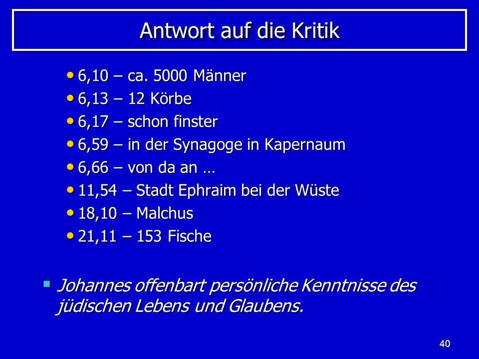 Antwort auf die Kritik 6,10 – ca. 5000 Männer. 6,13 – 12 Körbe. 6,17 – schon finster. 6,59 – in der Synagoge in Kapernaum.