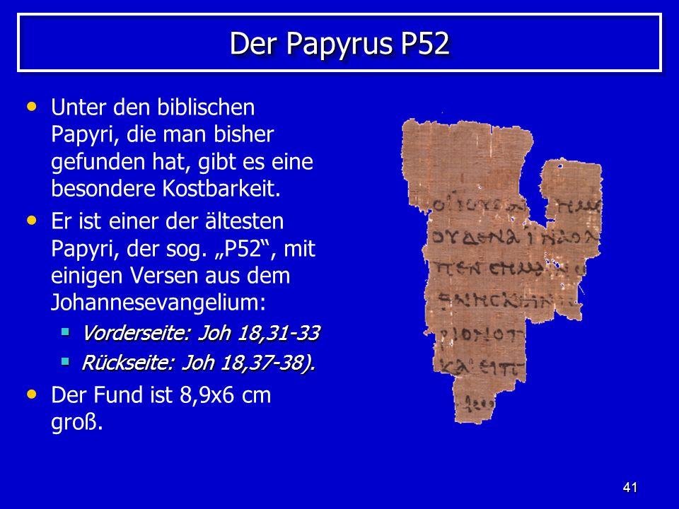 Der Papyrus P52 Unter den biblischen Papyri, die man bisher gefunden hat, gibt es eine besondere Kostbarkeit.