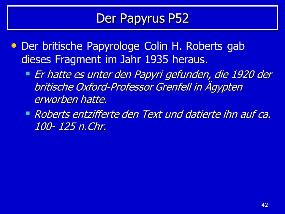 Der Papyrus P52 Der britische Papyrologe Colin H. Roberts gab dieses Fragment im Jahr 1935 heraus.