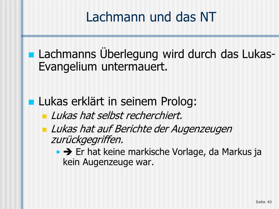 Lachmann und das NT Lachmanns Überlegung wird durch das Lukas-Evangelium untermauert. Lukas erklärt in seinem Prolog: