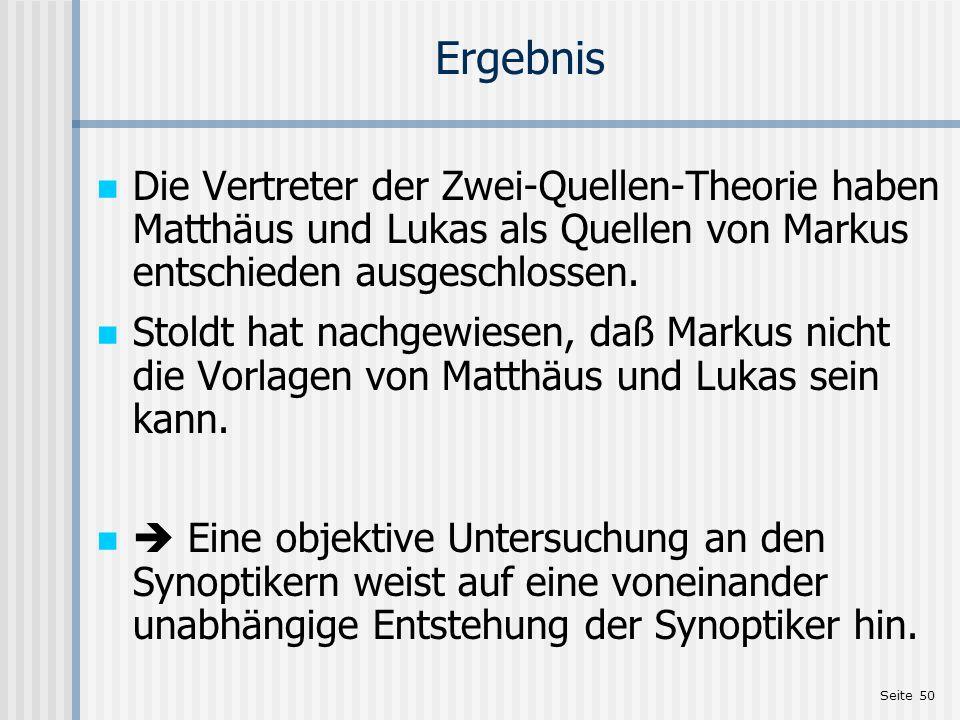 Ergebnis Die Vertreter der Zwei-Quellen-Theorie haben Matthäus und Lukas als Quellen von Markus entschieden ausgeschlossen.