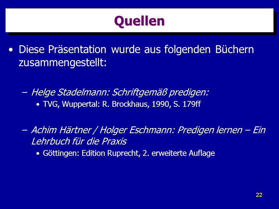 Quellen Diese Präsentation wurde aus folgenden Büchern zusammengestellt: Helge Stadelmann: Schriftgemäß predigen:
