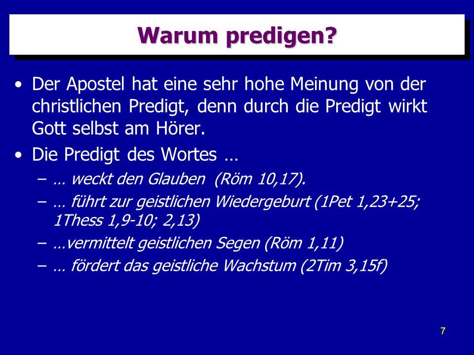 Warum predigen Der Apostel hat eine sehr hohe Meinung von der christlichen Predigt, denn durch die Predigt wirkt Gott selbst am Hörer.