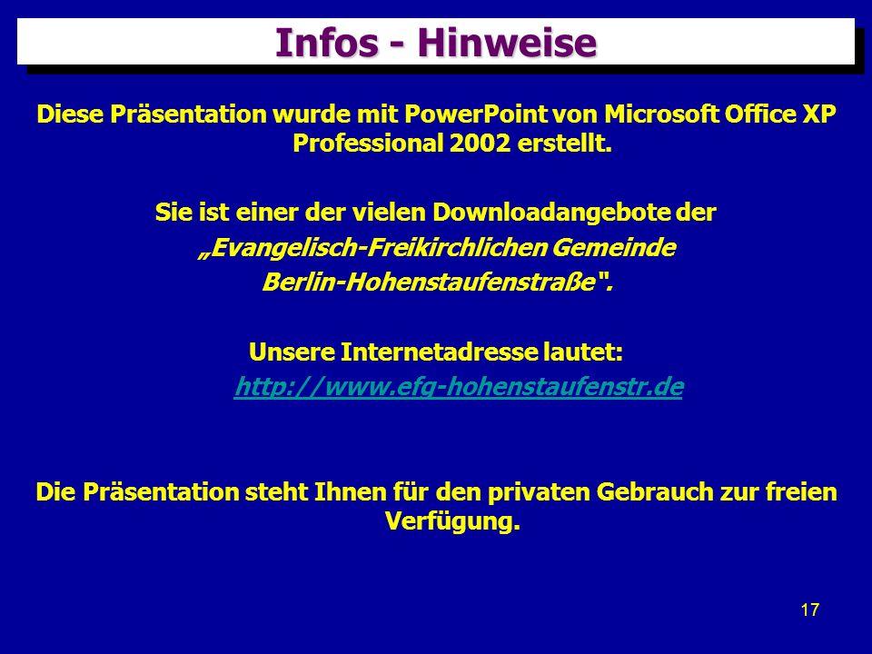 Infos - HinweiseDiese Präsentation wurde mit PowerPoint von Microsoft Office XP Professional 2002 erstellt.