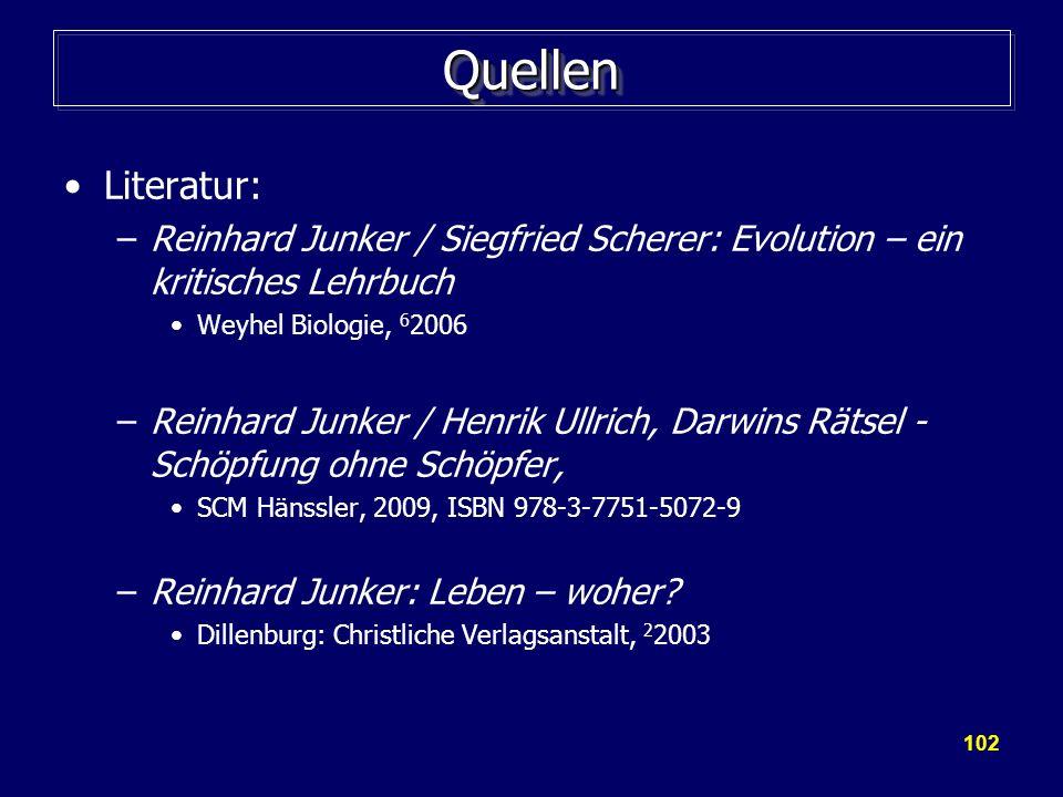 Quellen Literatur: Reinhard Junker / Siegfried Scherer: Evolution – ein kritisches Lehrbuch. Weyhel Biologie, 62006.