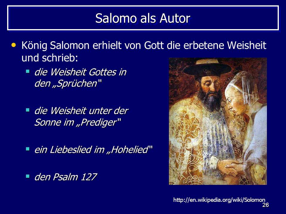 """Salomo als Autor König Salomon erhielt von Gott die erbetene Weisheit und schrieb: die Weisheit Gottes in den """"Sprüchen"""