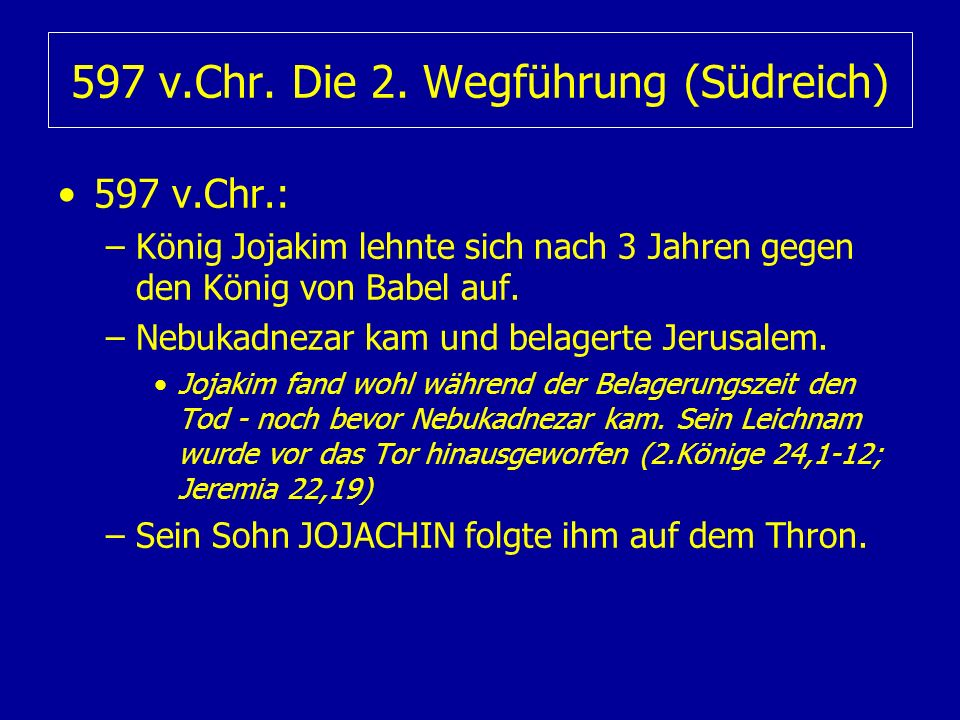 597 v.Chr. Die 2. Wegführung (Südreich)