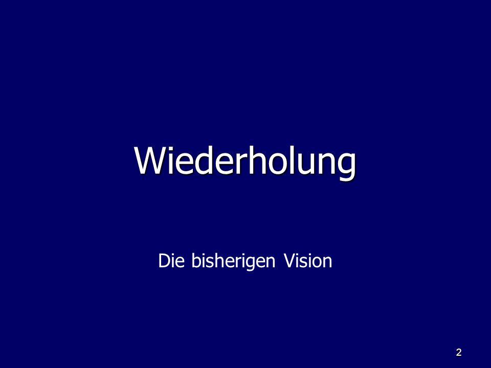 Wiederholung Die bisherigen Vision