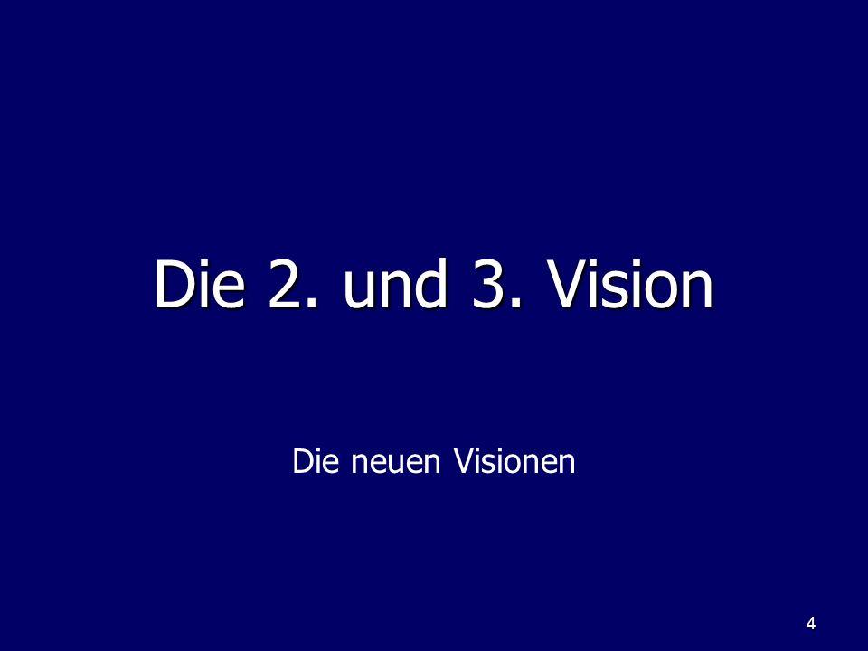 Die 2. und 3. Vision Die neuen Visionen