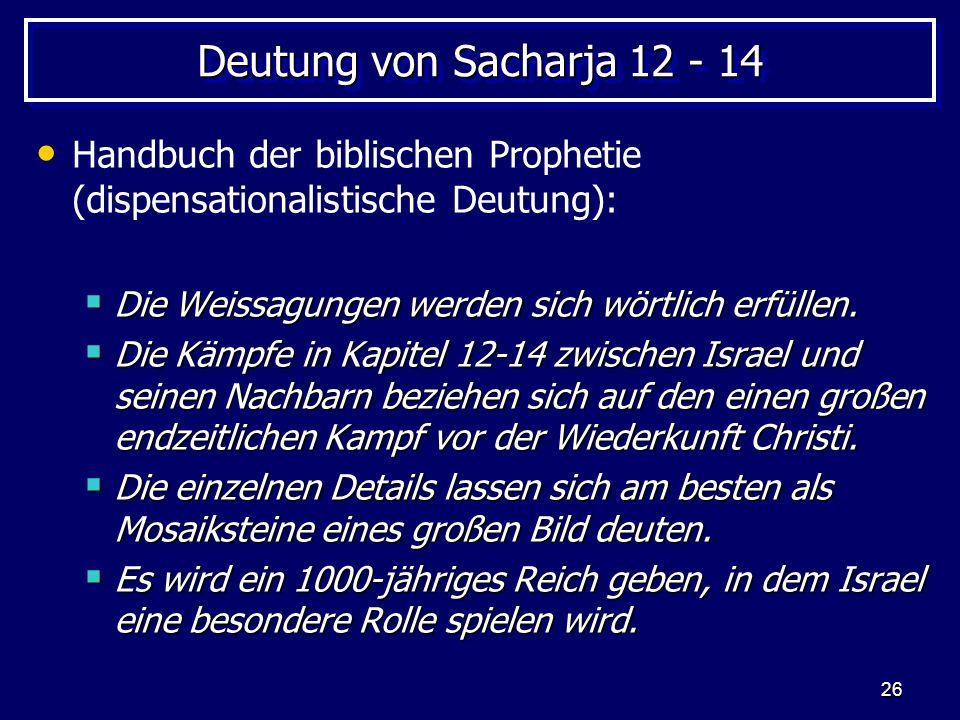 Deutung von Sacharja 12 - 14 Handbuch der biblischen Prophetie (dispensationalistische Deutung): Die Weissagungen werden sich wörtlich erfüllen.