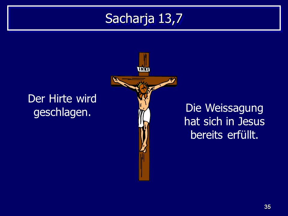 Sacharja 13,7 Der Hirte wird geschlagen.