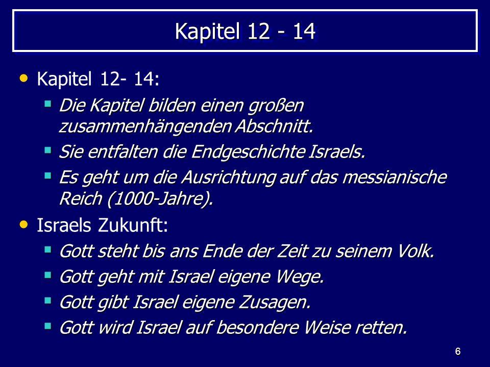 Kapitel 12 - 14 Kapitel 12- 14: Israels Zukunft: