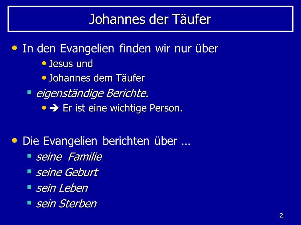 Johannes der Täufer In den Evangelien finden wir nur über